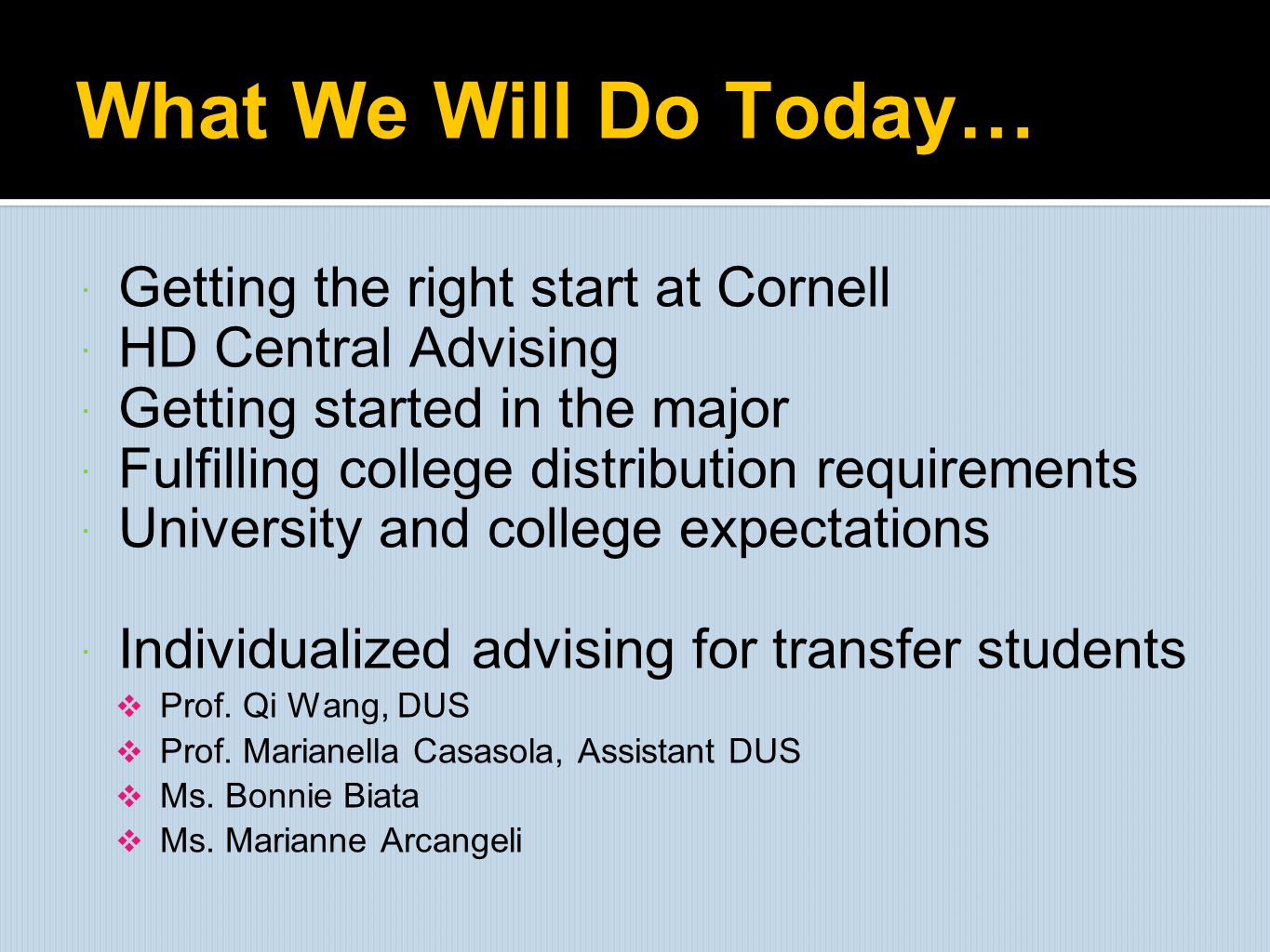 What We Will Do Today… Getting the right start at Cornell