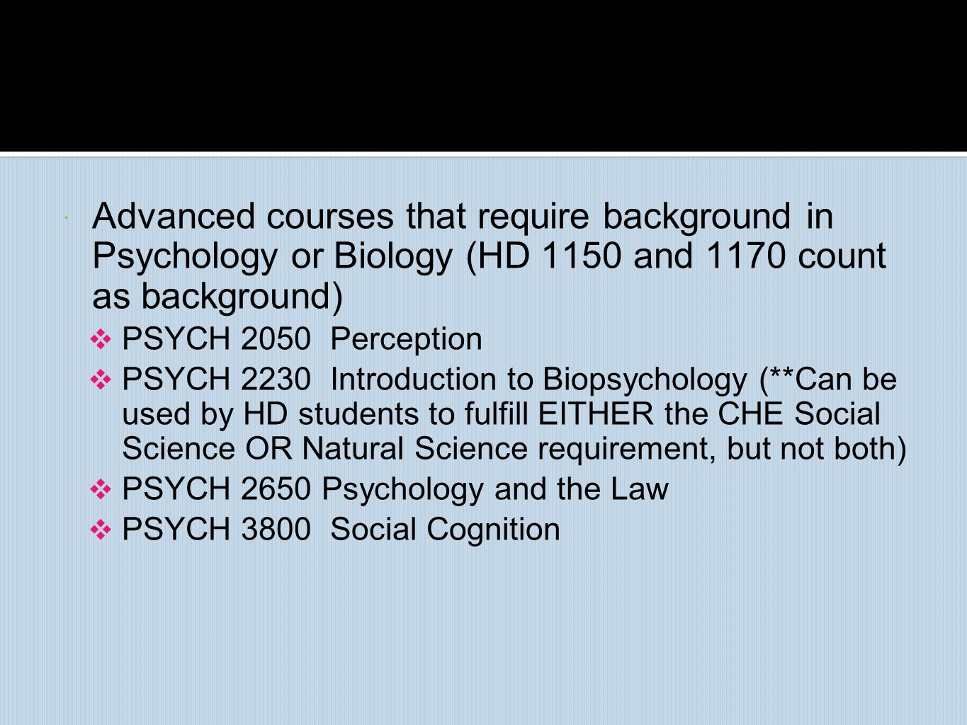 Advanced courses that require background in Psychology or Biology (HD 1150 and 1170 count as background)
