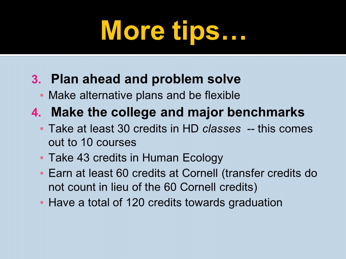 More tips… Plan ahead and problem solve