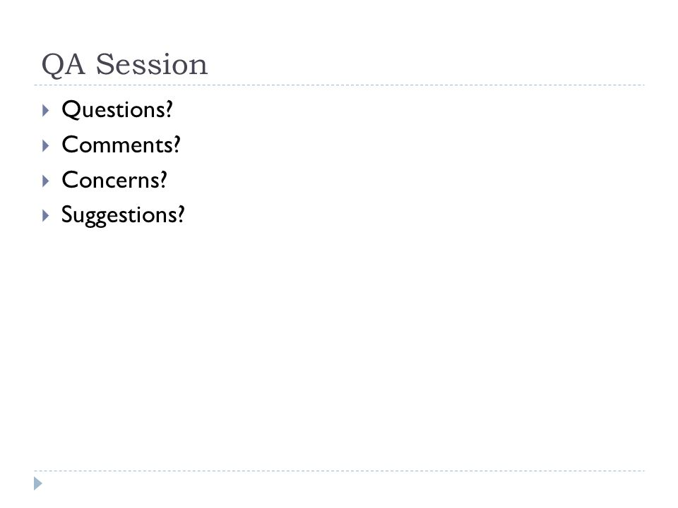 QA Session Questions Comments Concerns Suggestions