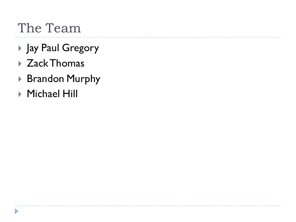 The Team Jay Paul Gregory Zack Thomas Brandon Murphy Michael Hill
