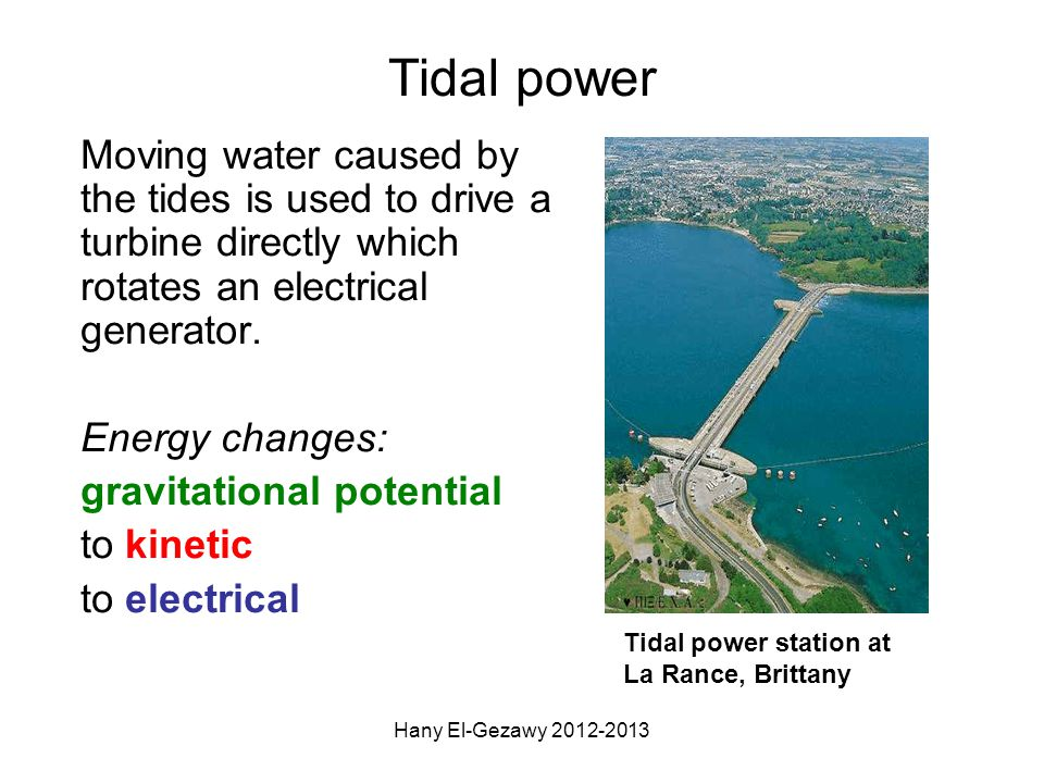 Tidal power Moving water caused by the tides is used to drive a turbine directly which rotates an electrical generator.