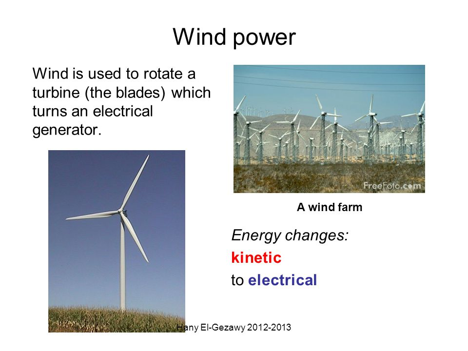 Wind power Wind is used to rotate a turbine (the blades) which turns an electrical generator. A wind farm.