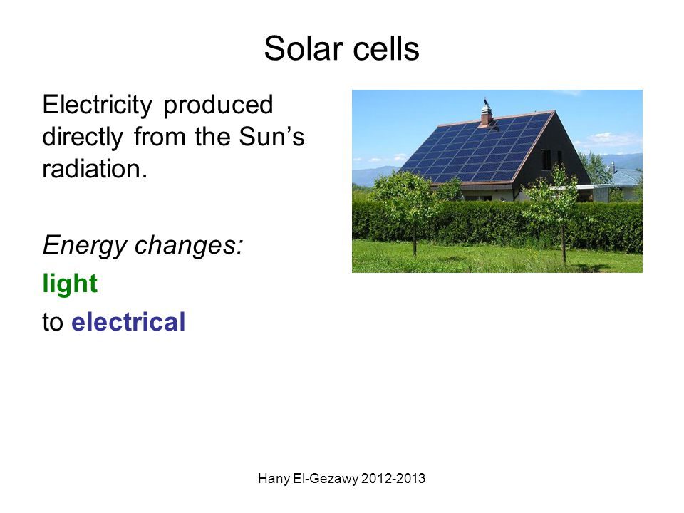 Solar cells Electricity produced directly from the Sun's radiation.