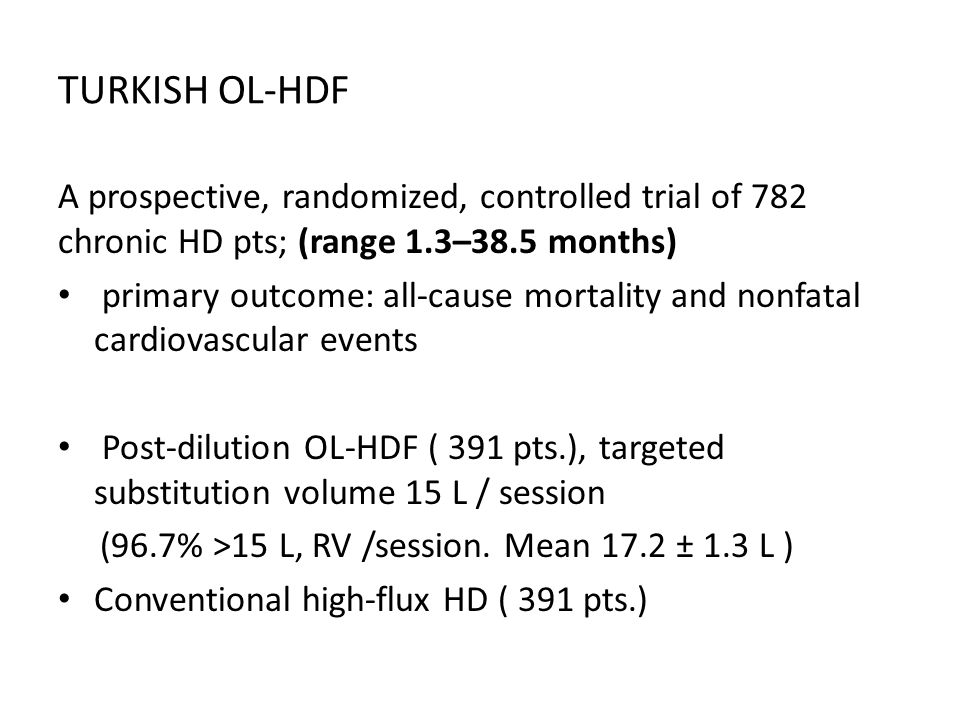 TURKISH OL-HDF A prospective, randomized, controlled trial of 782 chronic HD pts; (range 1.3–38.5 months)