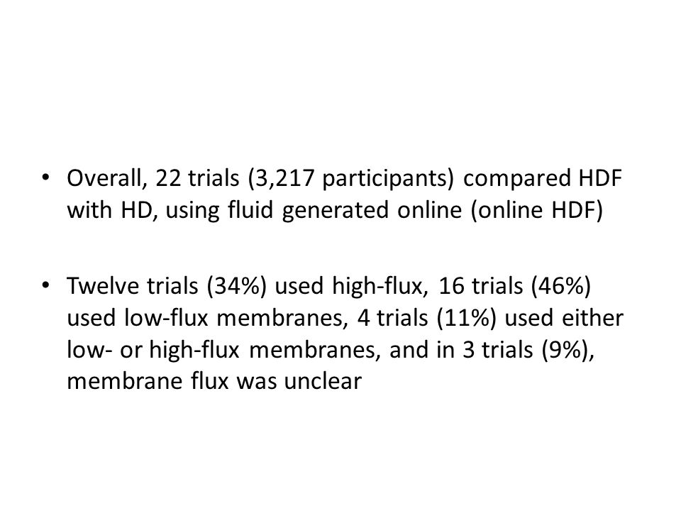 Overall, 22 trials (3,217 participants) compared HDF with HD, using fluid generated online (online HDF)