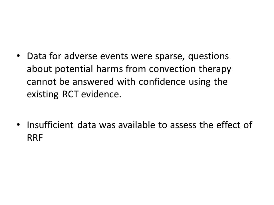 Data for adverse events were sparse, questions about potential harms from convection therapy cannot be answered with confidence using the existing RCT evidence.
