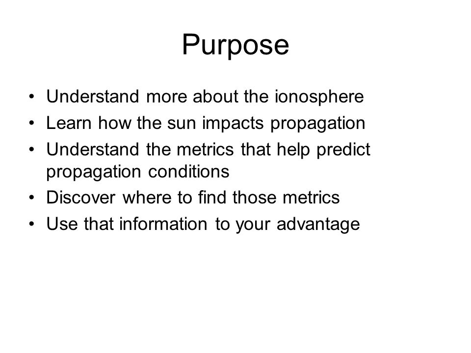 Purpose Understand more about the ionosphere
