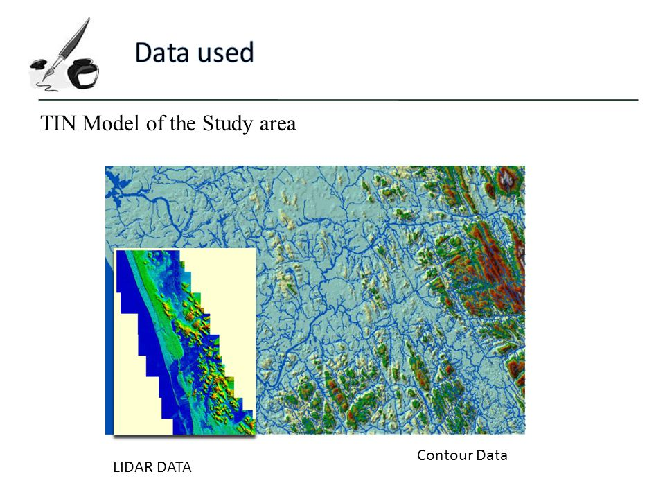 Data used TIN Model of the Study area Contour Data LIDAR DATA