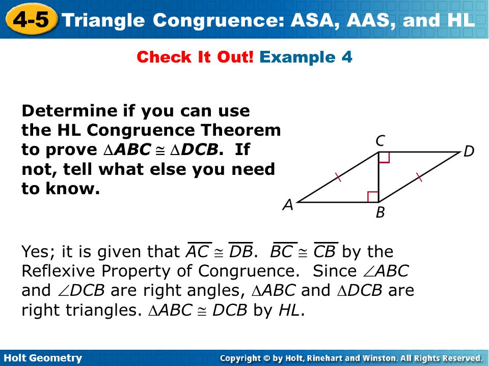 Check It Out! Example 4 Determine if you can use the HL Congruence Theorem to prove ABC  DCB. If not, tell what else you need to know.