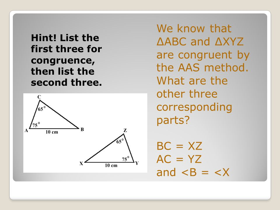 We know that ∆ABC and ∆XYZ are congruent by the AAS method