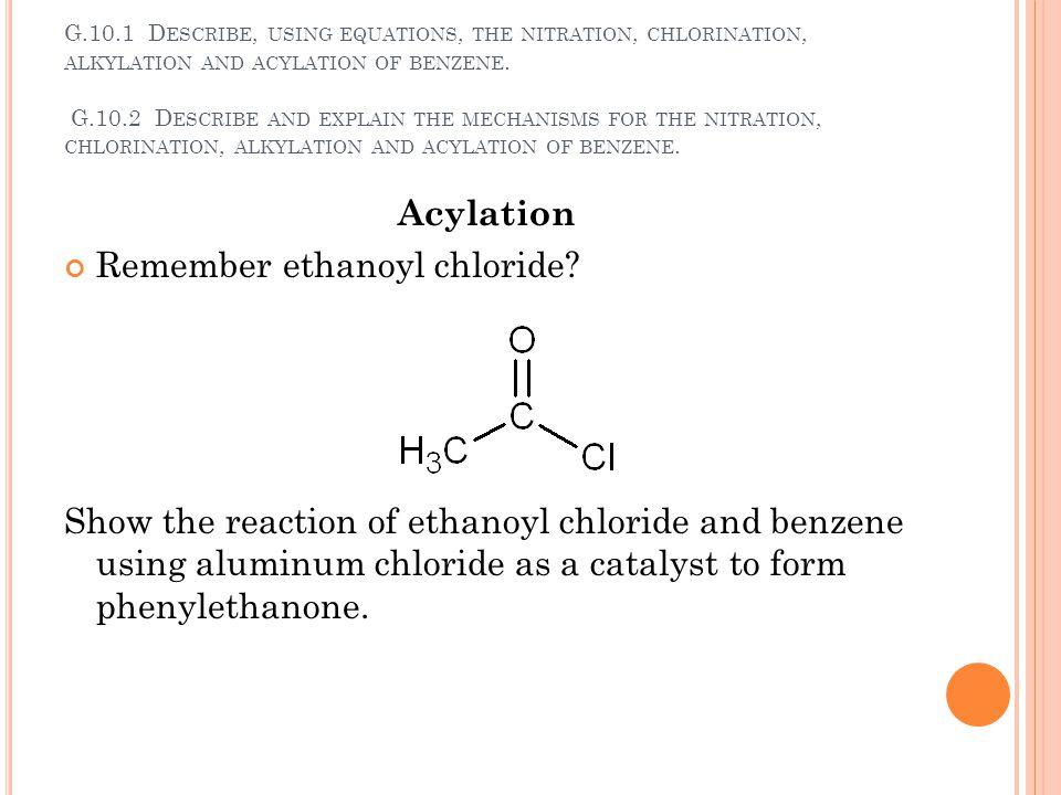 Remember ethanoyl chloride