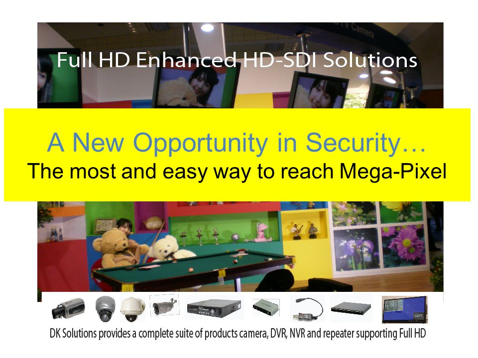 A New Opportunity in Security… The most and easy way to reach Mega-Pixel
