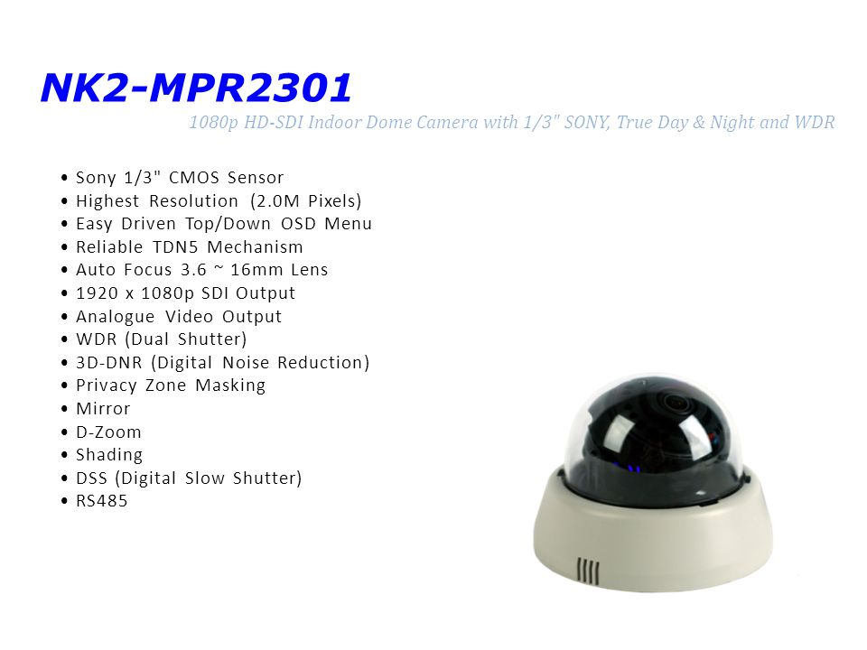 NK2-MPR2301 1080p HD-SDI Indoor Dome Camera with 1/3 SONY, True Day & Night and WDR. • Sony 1/3 CMOS Sensor.