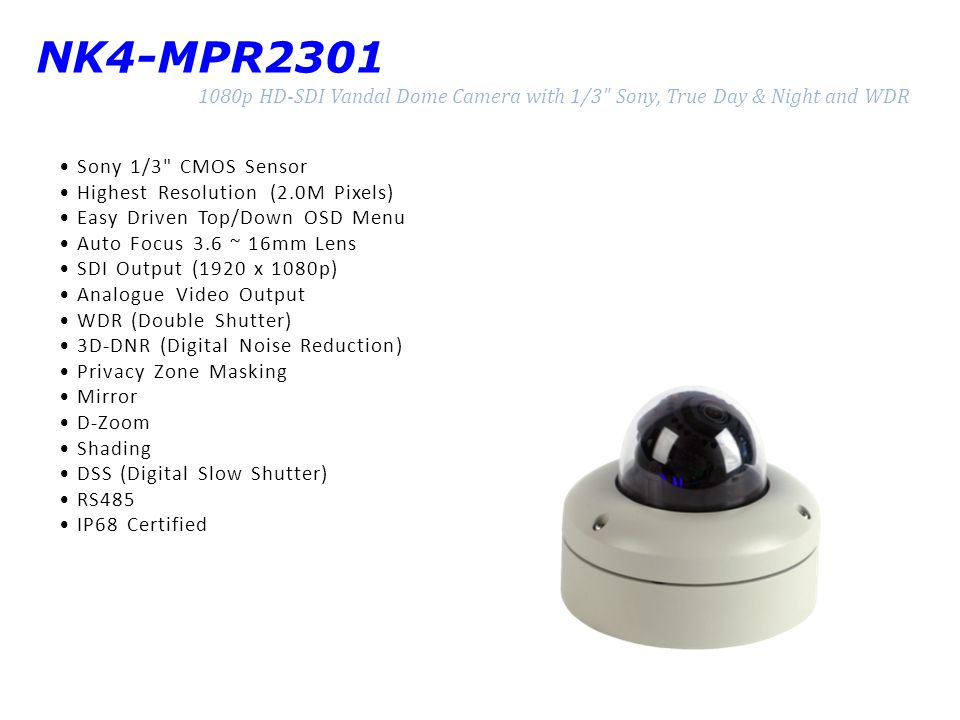 NK4-MPR2301 1080p HD-SDI Vandal Dome Camera with 1/3 Sony, True Day & Night and WDR. • Sony 1/3 CMOS Sensor.