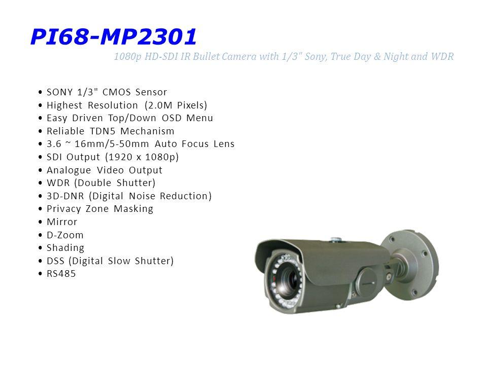 PI68-MP2301 1080p HD-SDI IR Bullet Camera with 1/3 Sony, True Day & Night and WDR. • SONY 1/3 CMOS Sensor.