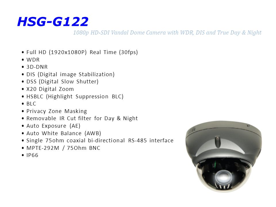 HSG-G122 1080p HD-SDI Vandal Dome Camera with WDR, DIS and True Day & Night. • Full HD (1920x1080P) Real Time (30fps)