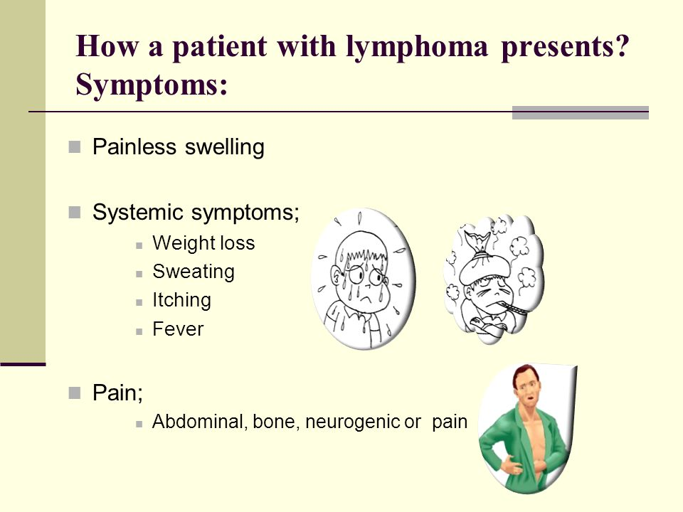 How a patient with lymphoma presents Symptoms: