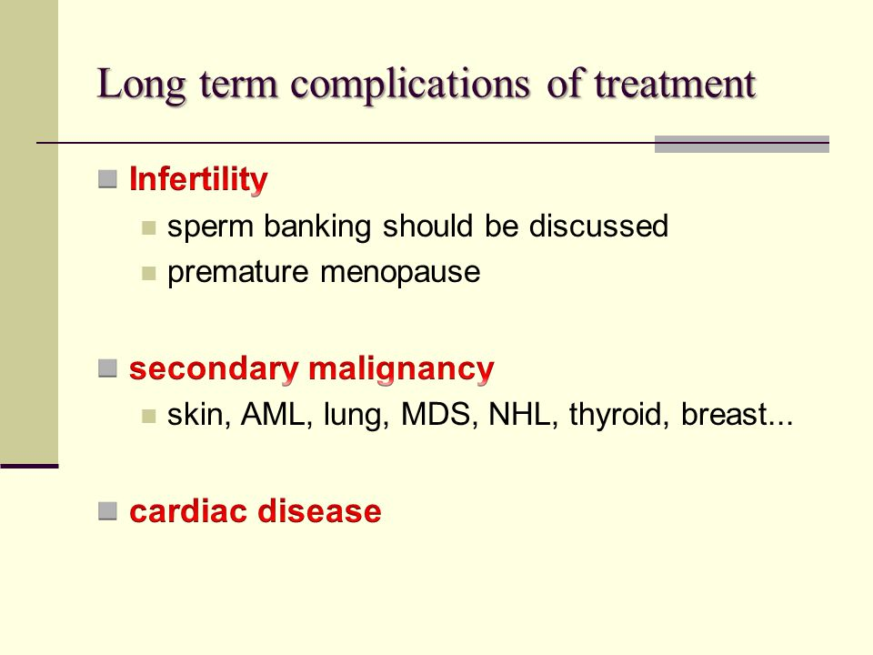 Long term complications of treatment