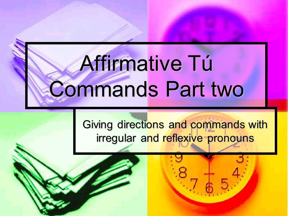Affirmative Tú Commands Part two