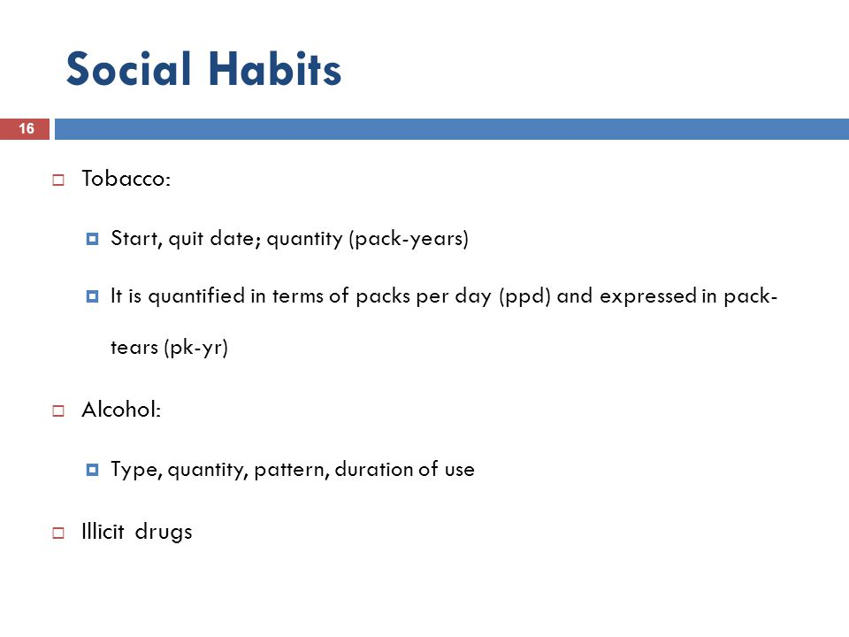 Social Habits Tobacco: Alcohol: Illicit drugs
