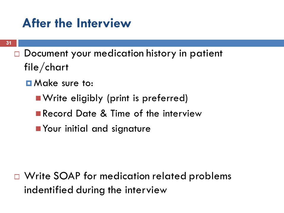 10/07/1438 After the Interview. Document your medication history in patient file/chart. Make sure to:
