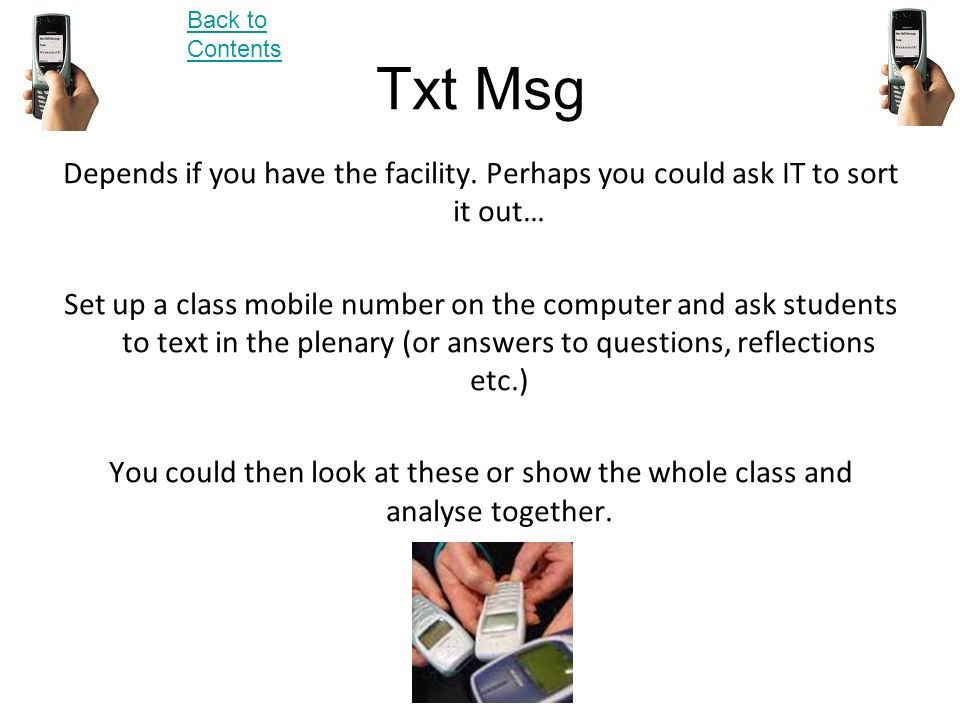 Back to Contents Txt Msg. Depends if you have the facility. Perhaps you could ask IT to sort it out…