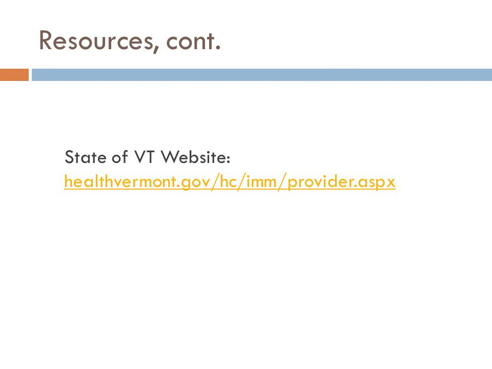 Resources, cont. State of VT Website: healthvermont.gov/hc/imm/provider.aspx
