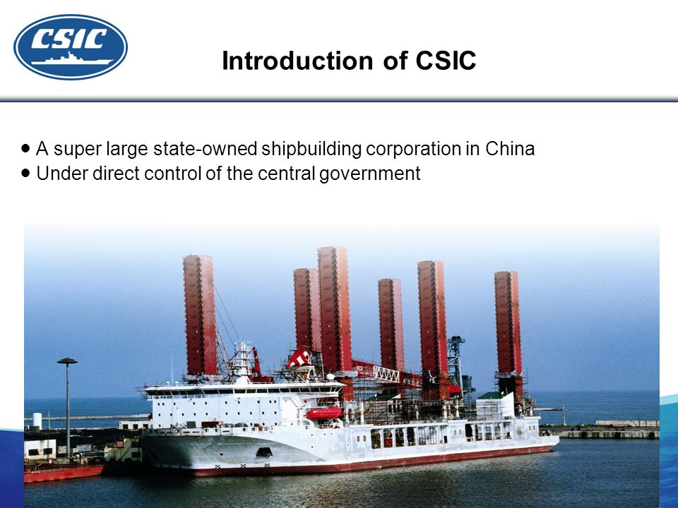 Introduction of CSIC ● A super large state-owned shipbuilding corporation in China.