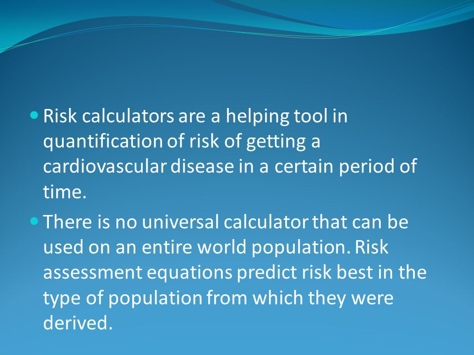 Risk calculators are a helping tool in quantification of risk of getting a cardiovascular disease in a certain period of time.