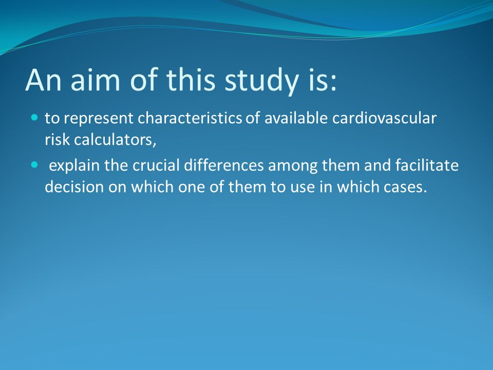An aim of this study is: to represent characteristics of available cardiovascular risk calculators,