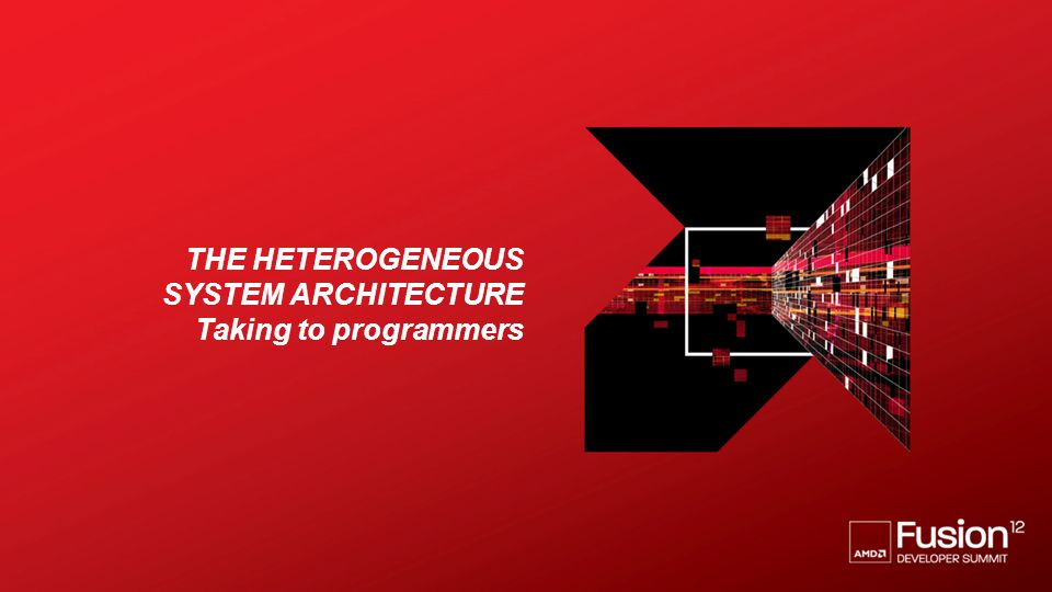 The heterogeneous system architecture Taking to programmers