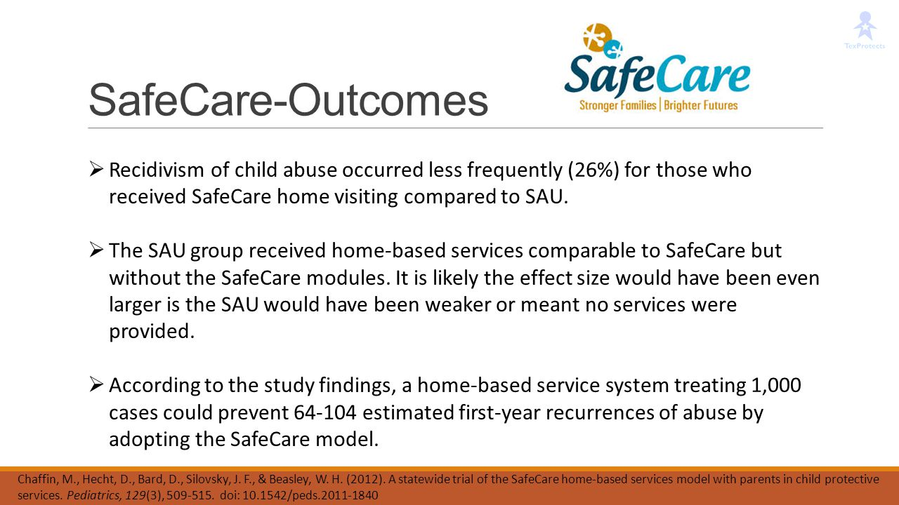 SafeCare-Outcomes Recidivism of child abuse occurred less frequently (26%) for those who received SafeCare home visiting compared to SAU.