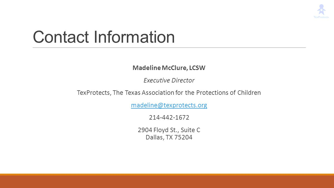 Contact Information Madeline McClure, LCSW. Executive Director. TexProtects, The Texas Association for the Protections of Children.