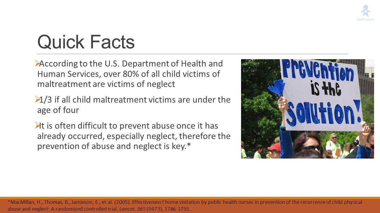 Quick Facts According to the U.S. Department of Health and Human Services, over 80% of all child victims of maltreatment are victims of neglect.