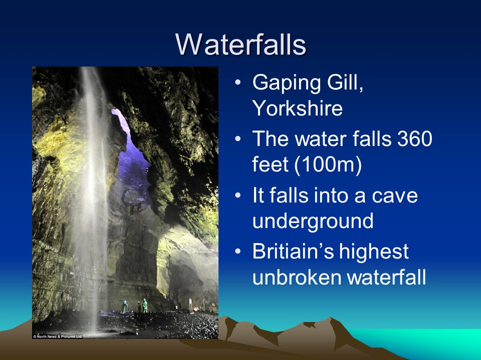 Waterfalls Gaping Gill, Yorkshire The water falls 360 feet (100m)