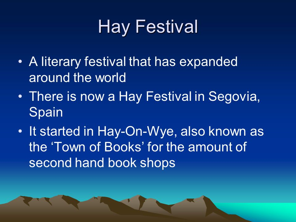 Hay Festival A literary festival that has expanded around the world