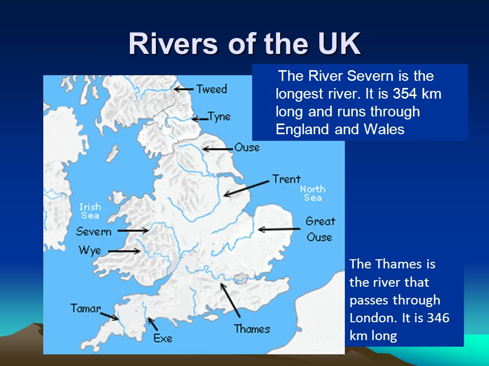 Rivers of the UKThe River Severn is the longest river. It is 354 km long and runs through England and Wales.
