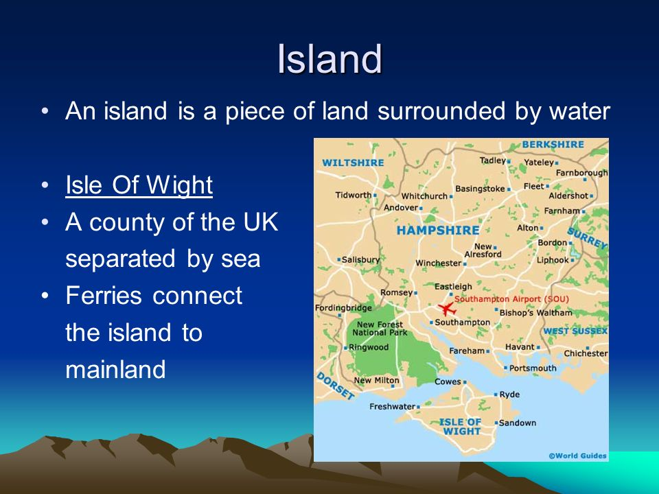 Island An island is a piece of land surrounded by water Isle Of Wight