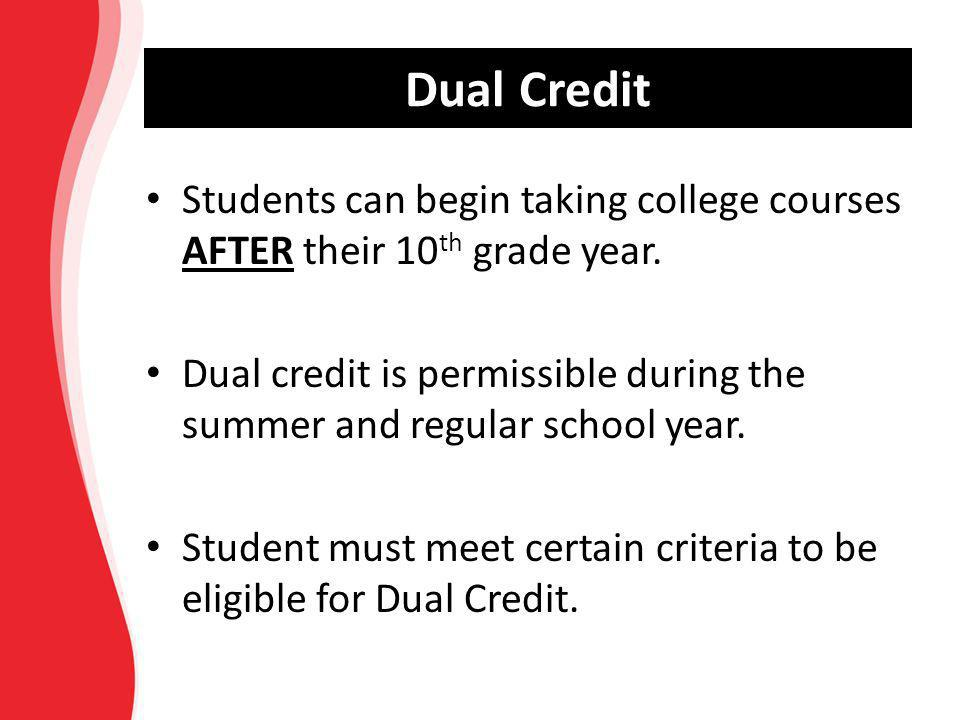 Dual Credit Students can begin taking college courses AFTER their 10th grade year.
