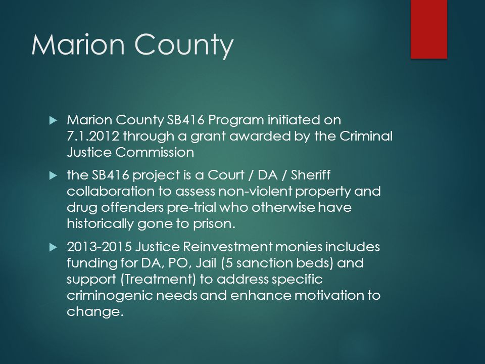 Marion County Marion County SB416 Program initiated on 7.1.2012 through a grant awarded by the Criminal Justice Commission.