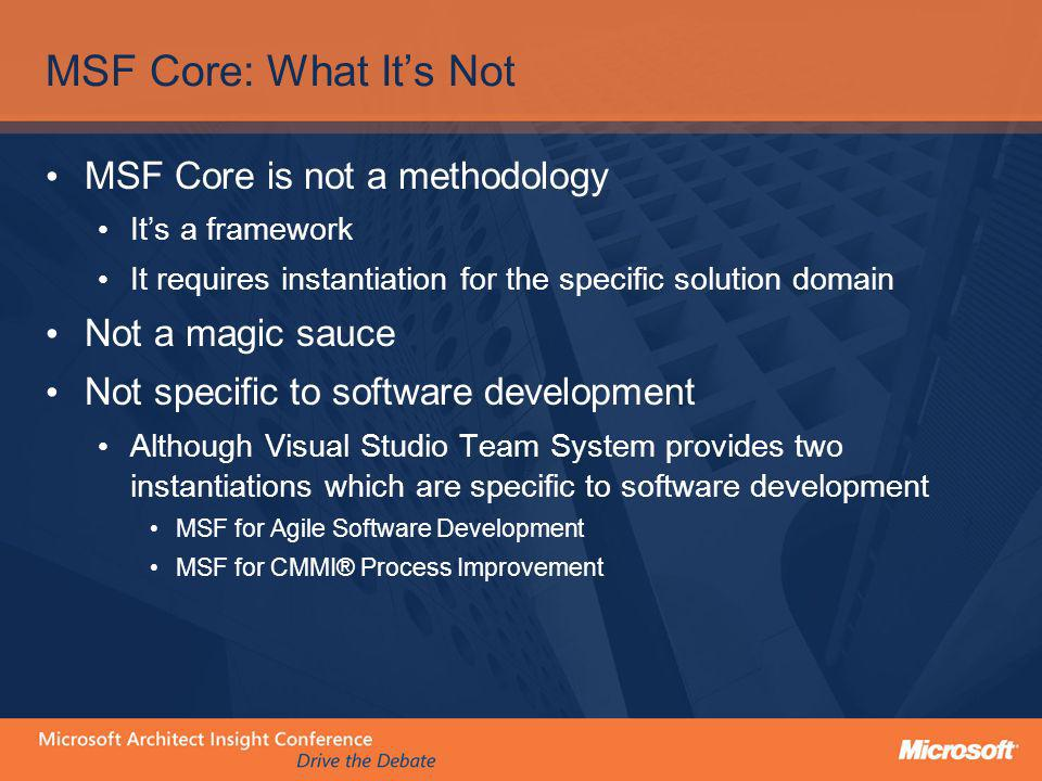 MSF Core: What It's Not MSF Core is not a methodology