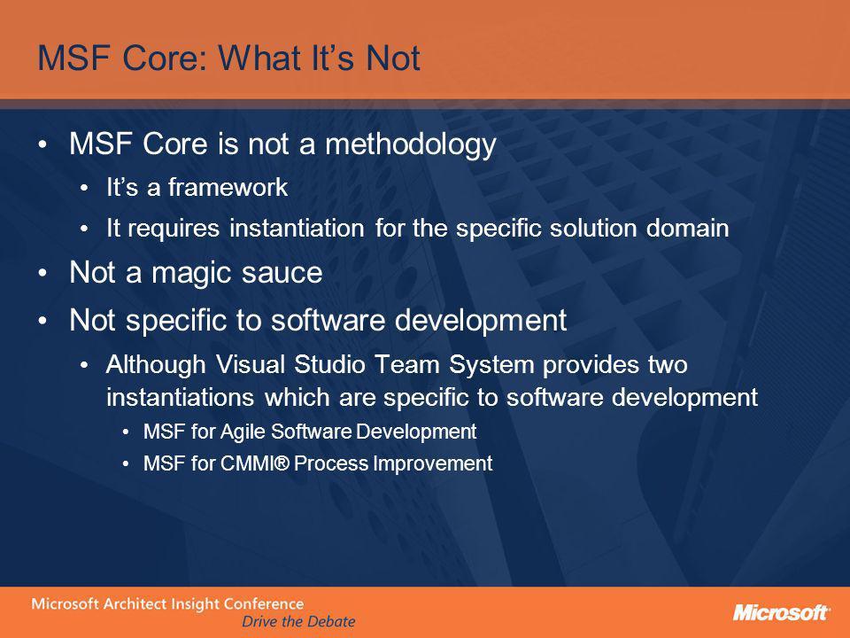 MSF Core: What It's Not MSF Core is not a methodology