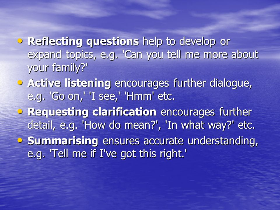 Reflecting questions help to develop or expand topics, e. g