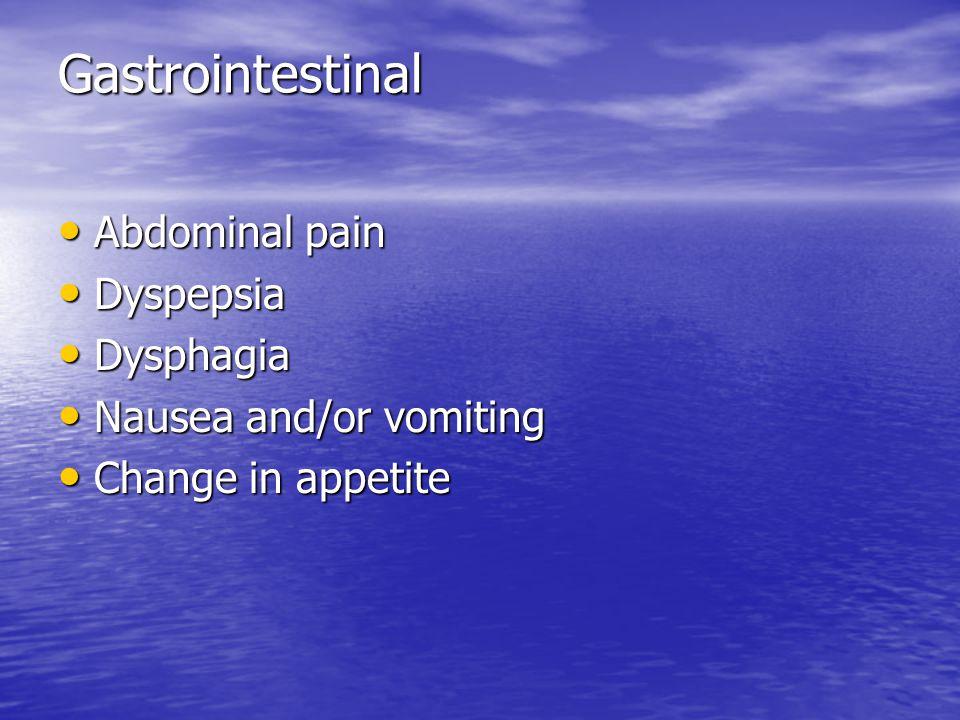 Gastrointestinal Abdominal pain Dyspepsia Dysphagia