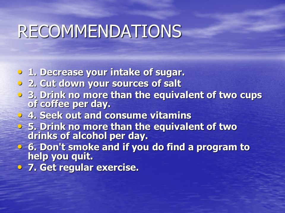 RECOMMENDATIONS 1. Decrease your intake of sugar.