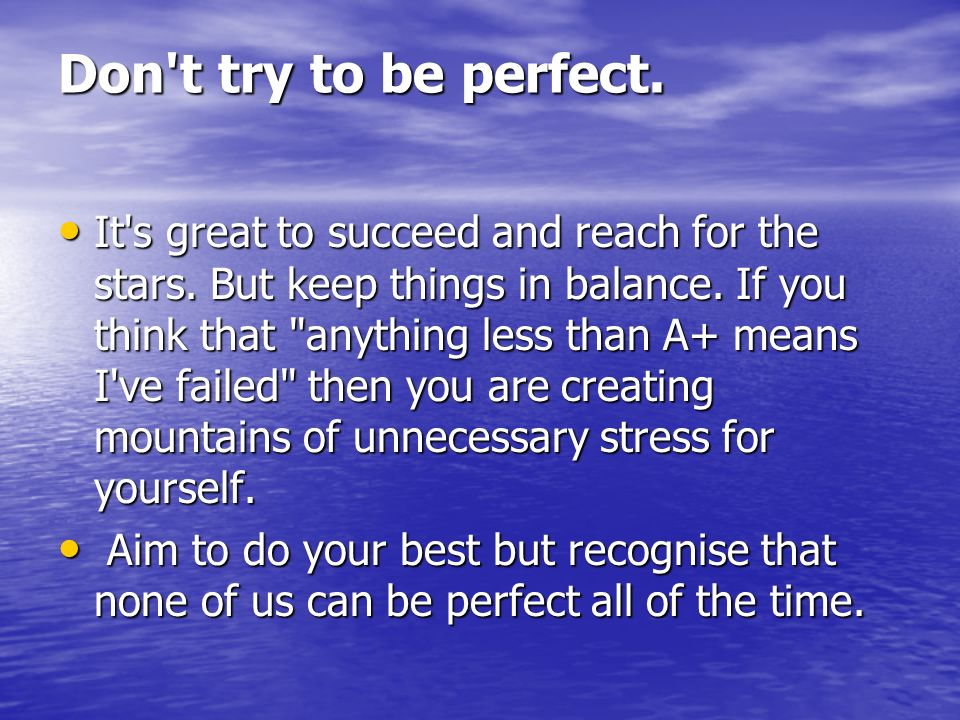 Don t try to be perfect.