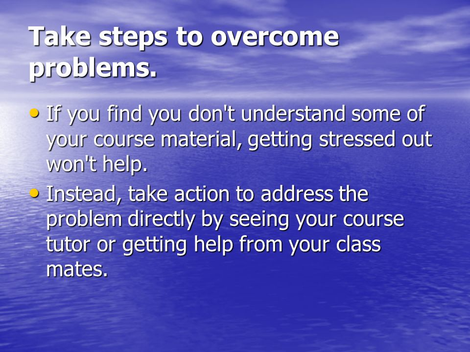 Take steps to overcome problems.