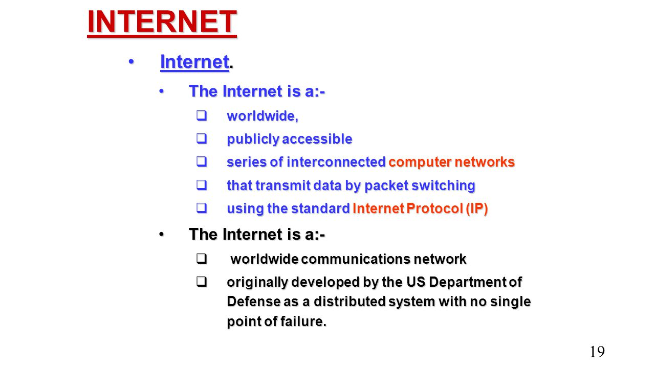 INTERNET Internet. The Internet is a:- worldwide, publicly accessible