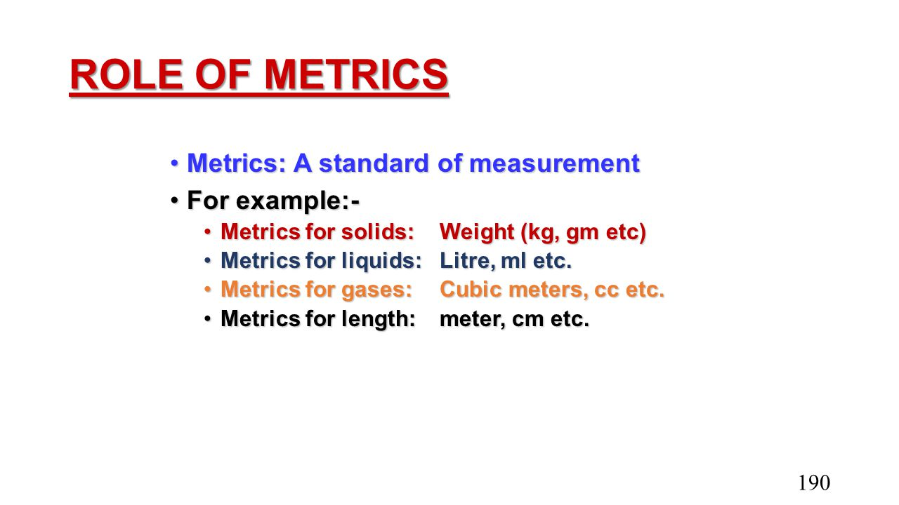 ROLE OF METRICS Metrics: A standard of measurement For example:-